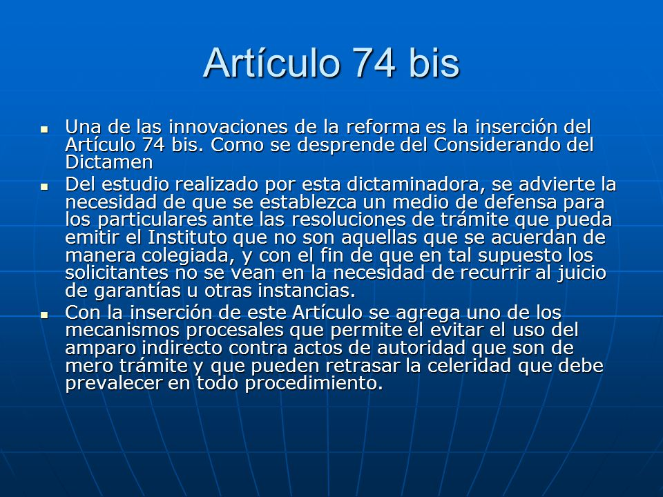 Artículo 74 bis Una de las innovaciones de la reforma es la inserción del Artículo 74 bis. Como se desprende del Considerando del Dictamen Una de las