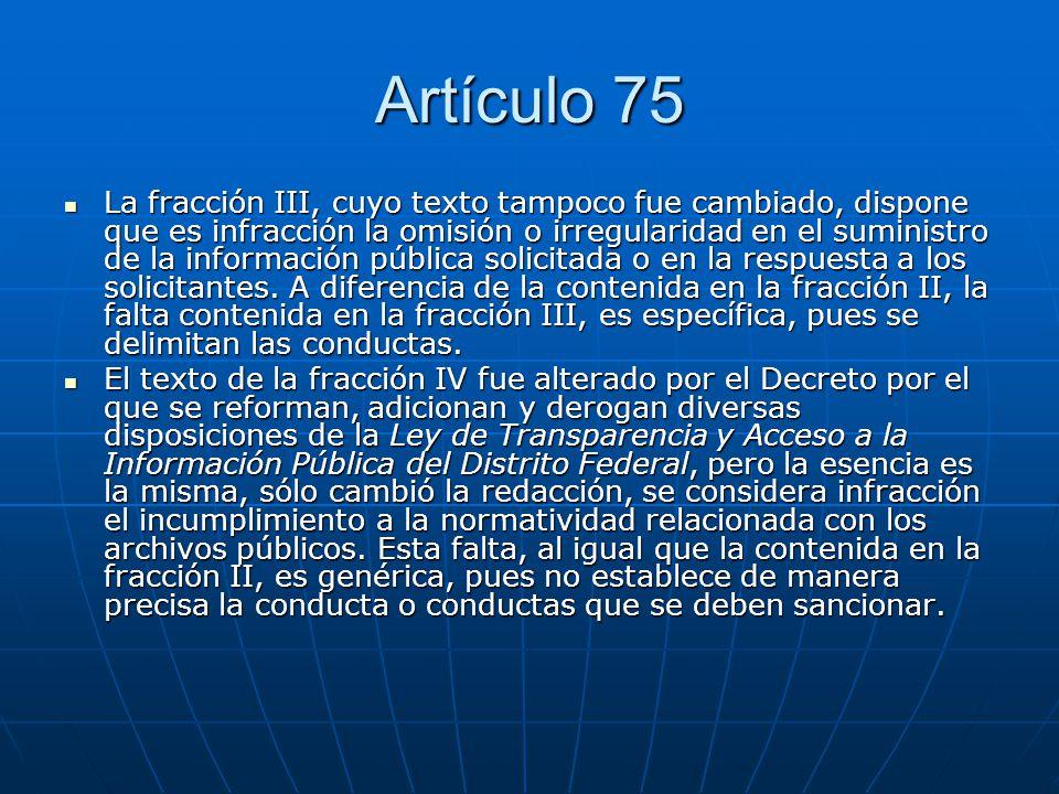 Artículo 75 La fracción III, cuyo texto tampoco fue cambiado, dispone que es infracción la omisión o irregularidad en el suministro de la información