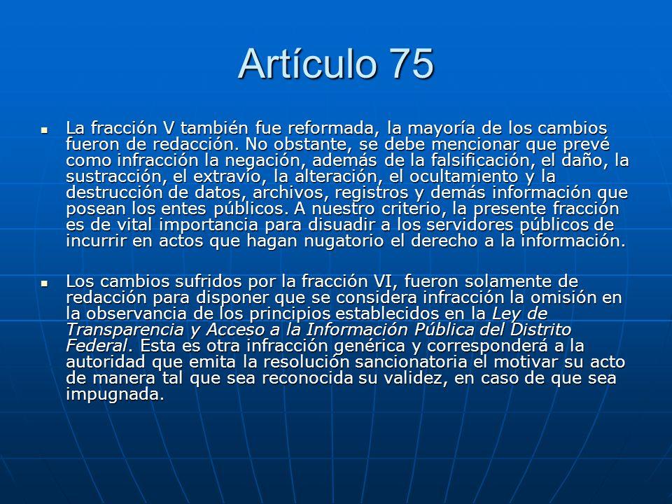 Artículo 75 La fracción V también fue reformada, la mayoría de los cambios fueron de redacción. No obstante, se debe mencionar que prevé como infracci