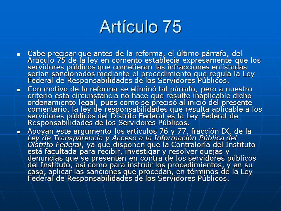 Artículo 75 Cabe precisar que antes de la reforma, el último párrafo, del Artículo 75 de la ley en comento establecía expresamente que los servidores