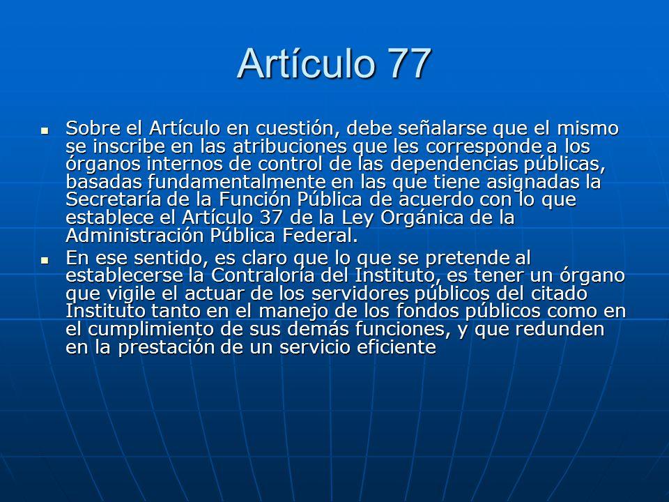 Artículo 77 Sobre el Artículo en cuestión, debe señalarse que el mismo se inscribe en las atribuciones que les corresponde a los órganos internos de c