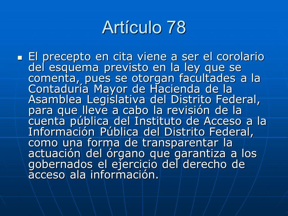 Artículo 78 El precepto en cita viene a ser el corolario del esquema previsto en la ley que se comenta, pues se otorgan facultades a la Contaduría May