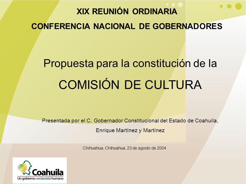 XIX REUNIÓN ORDINARIA CONFERENCIA NACIONAL DE GOBERNADORES Propuesta para la constitución de la COMISIÓN DE CULTURA Presentada por el C.