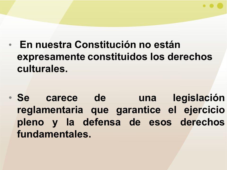 En nuestra Constitución no están expresamente constituidos los derechos culturales.