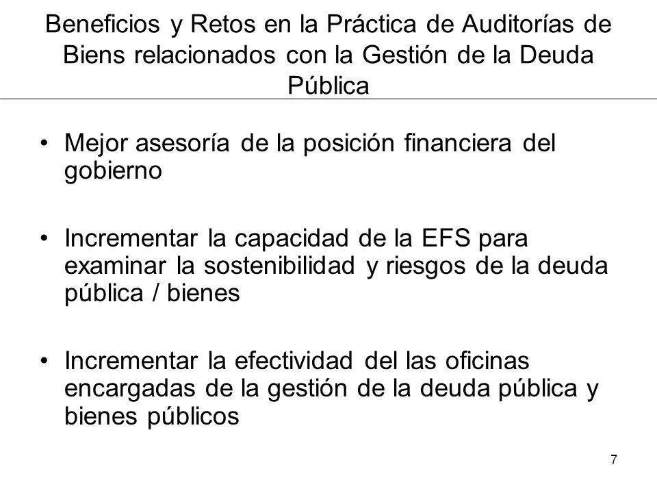 7 Beneficios y Retos en la Práctica de Auditorías de Biens relacionados con la Gestión de la Deuda Pública Mejor asesoría de la posición financiera del gobierno Incrementar la capacidad de la EFS para examinar la sostenibilidad y riesgos de la deuda pública / bienes Incrementar la efectividad del las oficinas encargadas de la gestión de la deuda pública y bienes públicos