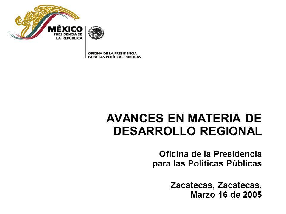 AVANCES EN MATERIA DE DESARROLLO REGIONAL Oficina de la Presidencia para las Políticas Públicas Zacatecas, Zacatecas.