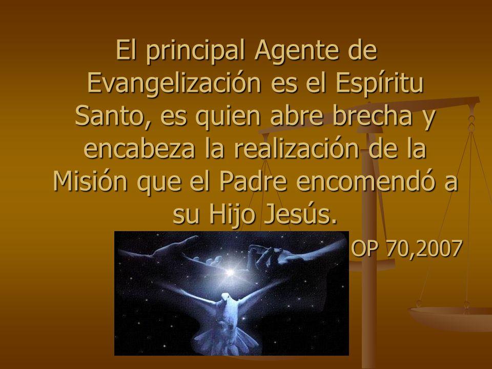 El principal Agente de Evangelización es el Espíritu Santo, es quien abre brecha y encabeza la realización de la Misión que el Padre encomendó a su Hi