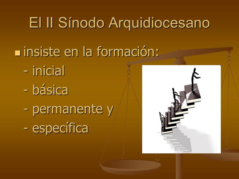 El II Sínodo Arquidiocesano insiste en la formación: insiste en la formación: - inicial - básica - permanente y - específica