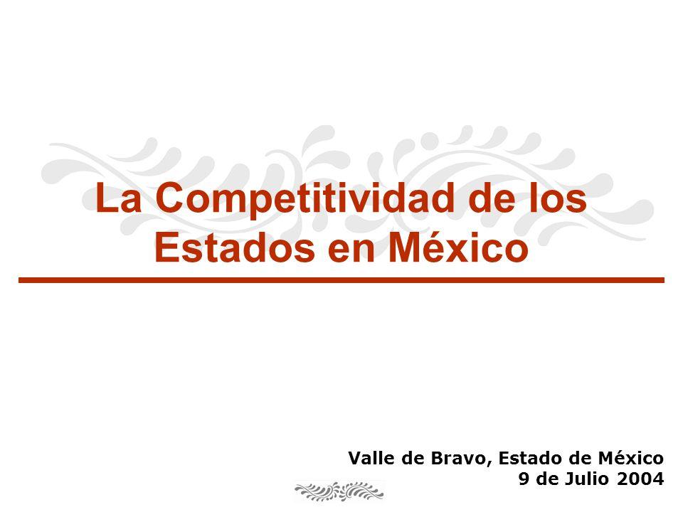 La Competitividad de los Estados en México Valle de Bravo, Estado de México 9 de Julio 2004