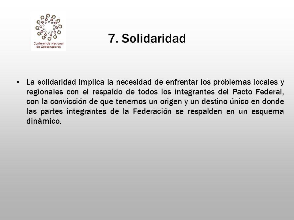 7. Solidaridad La solidaridad implica la necesidad de enfrentar los problemas locales y regionales con el respaldo de todos los integrantes del Pacto