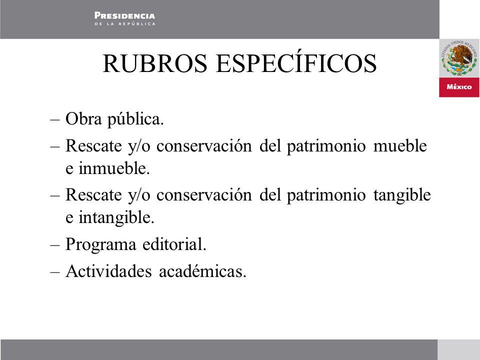 RUBROS ESPECÍFICOS –Obra pública. –Rescate y/o conservación del patrimonio mueble e inmueble.