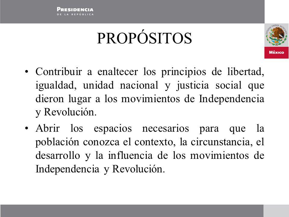 PROPÓSITOS Contribuir a enaltecer los principios de libertad, igualdad, unidad nacional y justicia social que dieron lugar a los movimientos de Independencia y Revolución.