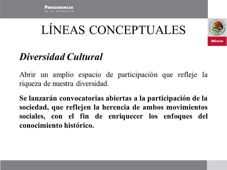 LÍNEAS CONCEPTUALES Diversidad Cultural Abrir un amplio espacio de participación que refleje la riqueza de nuestra diversidad.