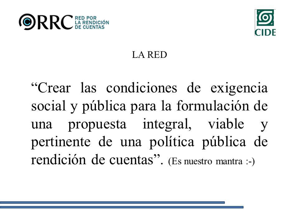 LA RED Crear las condiciones de exigencia social y pública para la formulación de una propuesta integral, viable y pertinente de una política pública de rendición de cuentas.