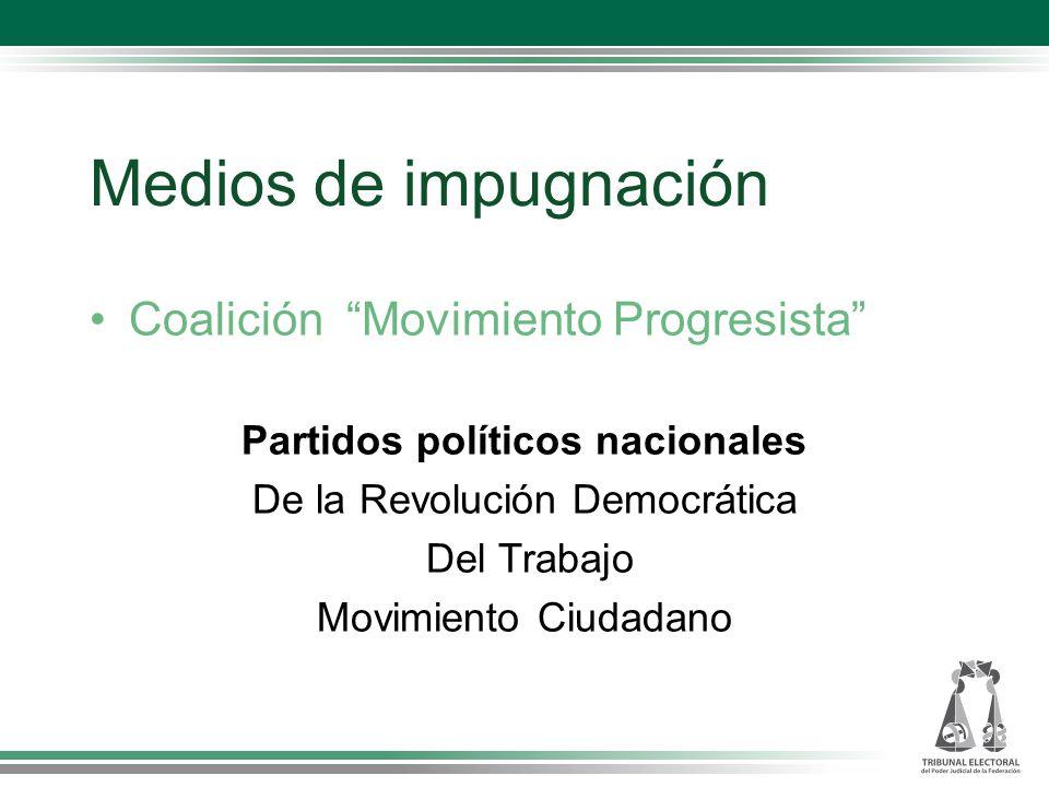 Medios de impugnación Coalición Movimiento Progresista Partidos políticos nacionales De la Revolución Democrática Del Trabajo Movimiento Ciudadano