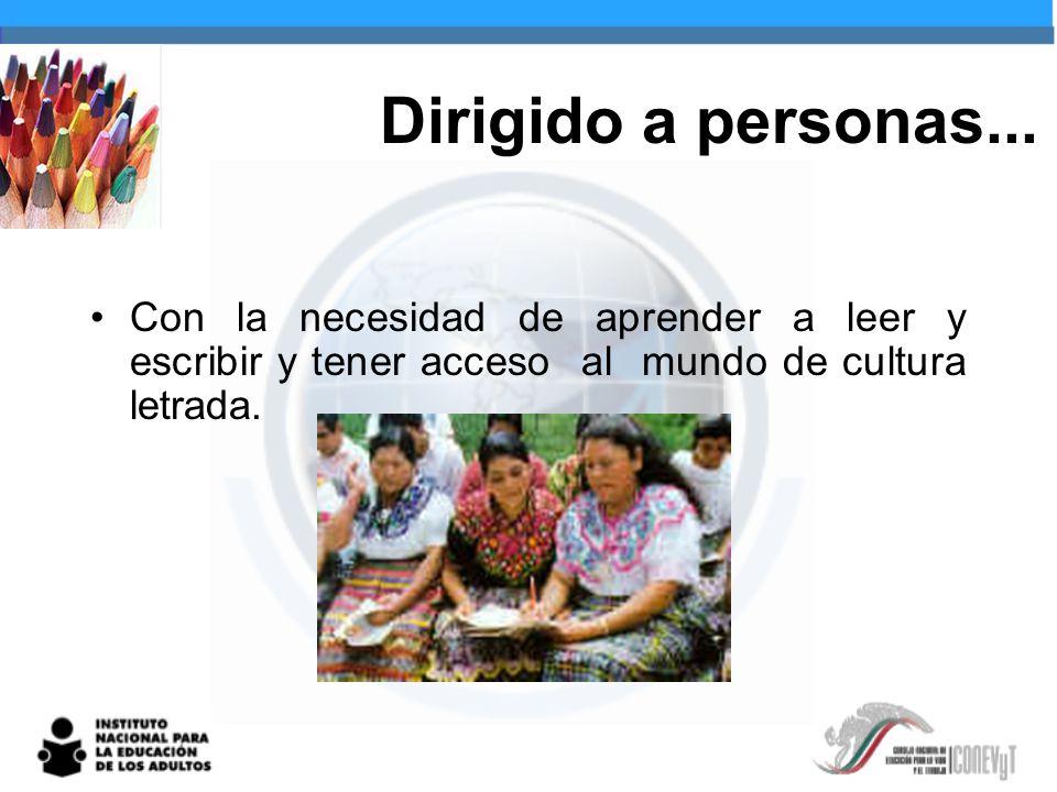 Dirigido a personas... Con la necesidad de aprender a leer y escribir y tener acceso al mundo de cultura letrada.