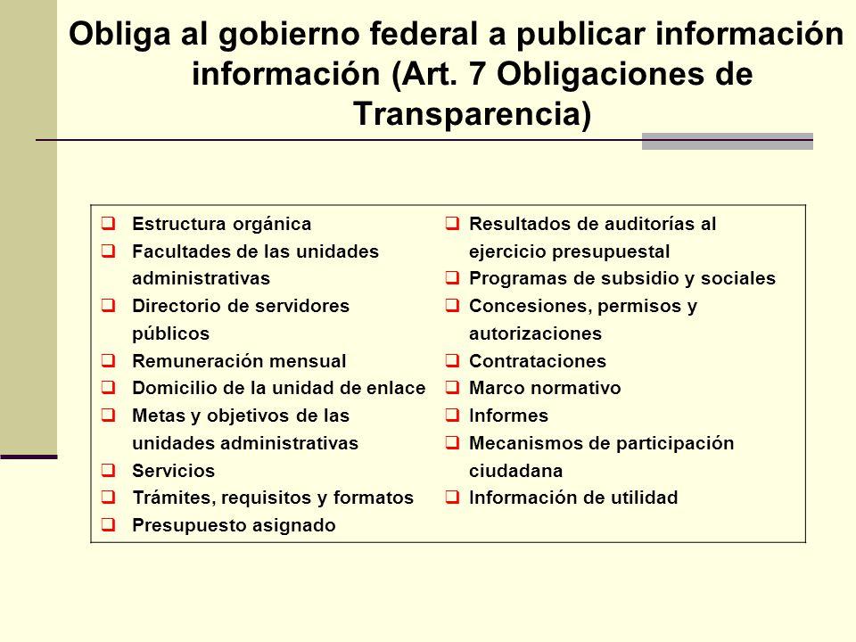 Obliga al gobierno federal a publicar información información (Art. 7 Obligaciones de Transparencia) Estructura orgánica Facultades de las unidades ad