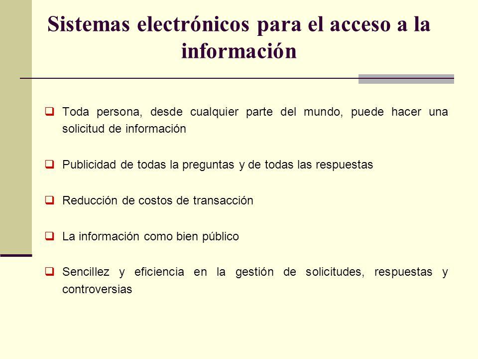 Sistemas electrónicos para el acceso a la información Toda persona, desde cualquier parte del mundo, puede hacer una solicitud de información Publicid