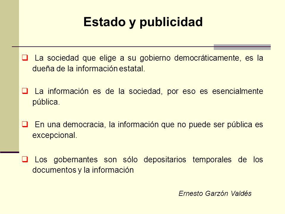 La sociedad que elige a su gobierno democráticamente, es la dueña de la información estatal. La información es de la sociedad, por eso es esencialment