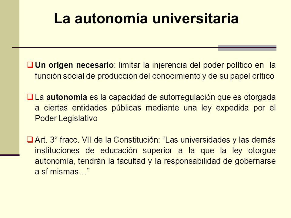 Un origen necesario: limitar la injerencia del poder político en la función social de producción del conocimiento y de su papel crítico La autonomía e