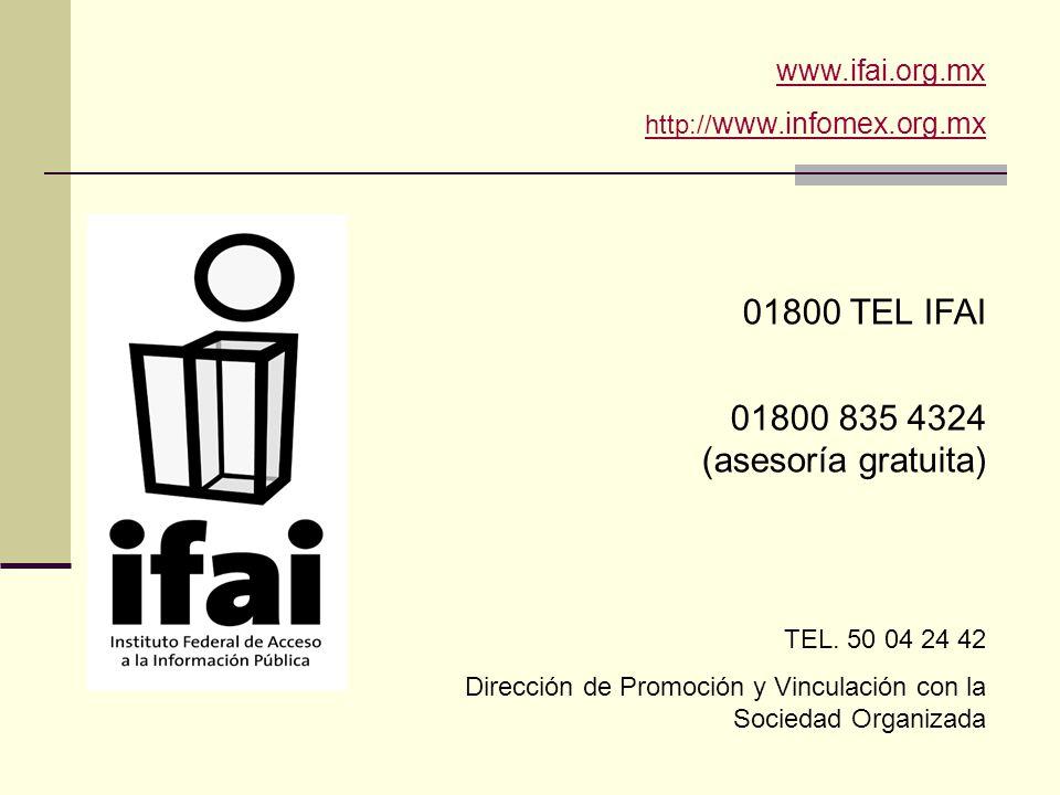 www.ifai.org.mx http:// www.infomex.org.mx 01800 TEL IFAI 01800 835 4324 (asesoría gratuita) TEL. 50 04 24 42 Dirección de Promoción y Vinculación con