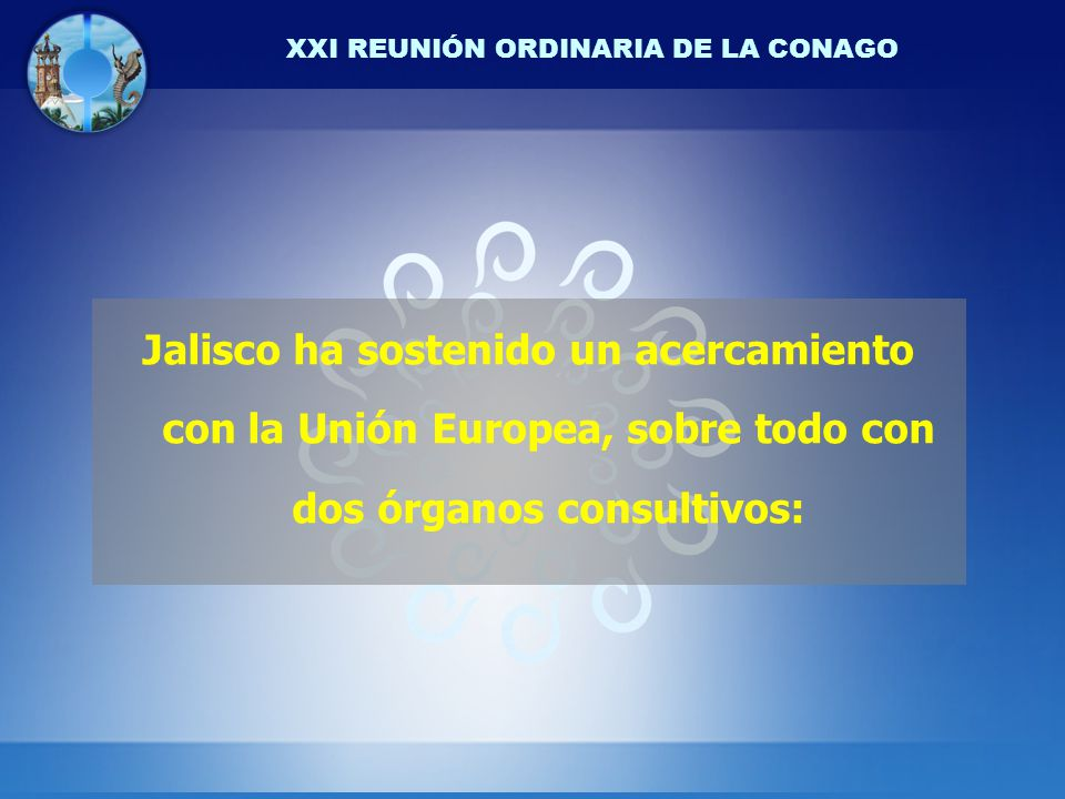 XXI REUNIÓN ORDINARIA DE LA CONAGO Jalisco ha sostenido un acercamiento con la Unión Europea, sobre todo con dos órganos consultivos: