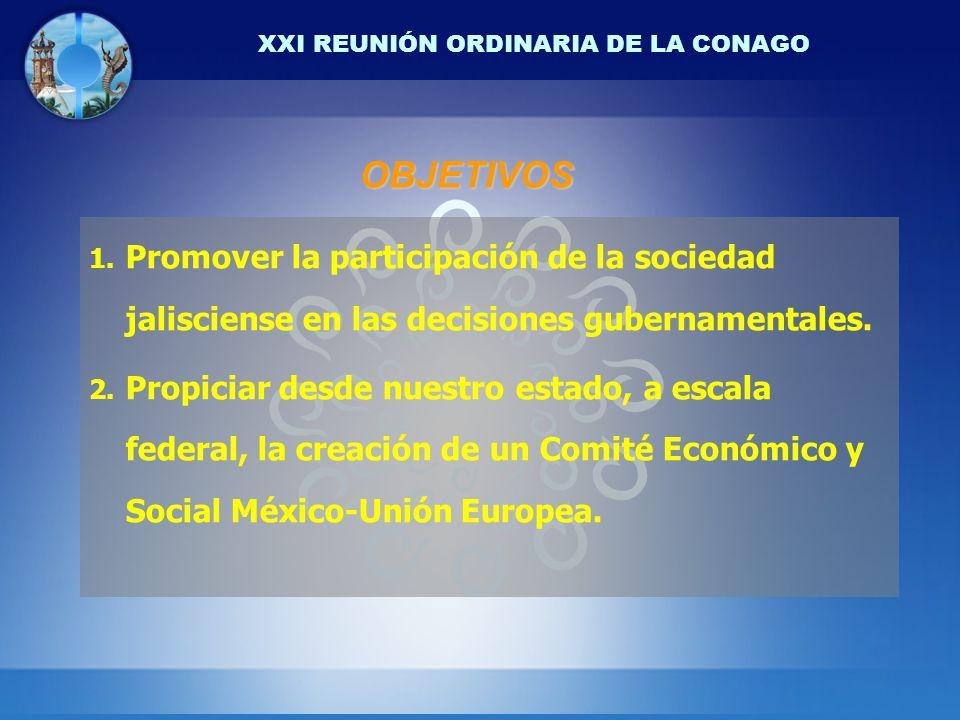 XXI REUNIÓN ORDINARIA DE LA CONAGO El acuerdo de asociación abre la posibilidad de la creación de un Comité de las Regiones y poderes locales conjuntos para México y la Unión Europea Proceso que requiere el esfuerzo de todos