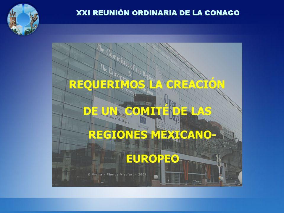 XXI REUNIÓN ORDINARIA DE LA CONAGO REQUERIMOS LA CREACIÓN DE UN COMITÉ DE LAS REGIONES MEXICANO- EUROPEO