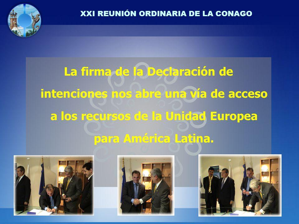 XXI REUNIÓN ORDINARIA DE LA CONAGO La firma de la Declaración de intenciones nos abre una vía de acceso a los recursos de la Unidad Europea para América Latina.