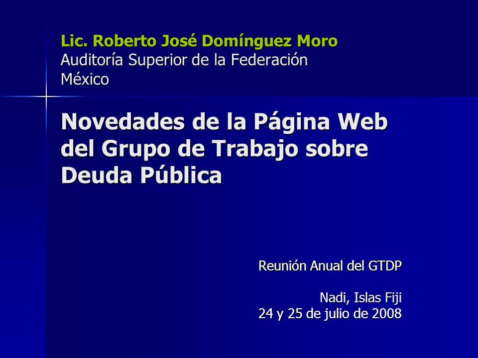 Lic. Roberto José Domínguez Moro Auditoría Superior de la Federación México Novedades de la Página Web del Grupo de Trabajo sobre Deuda Pública Reunió