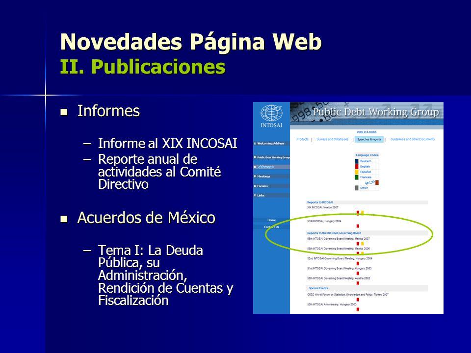 Novedades Página Web II. Publicaciones Informes Informes –Informe al XIX INCOSAI –Reporte anual de actividades al Comité Directivo Acuerdos de México