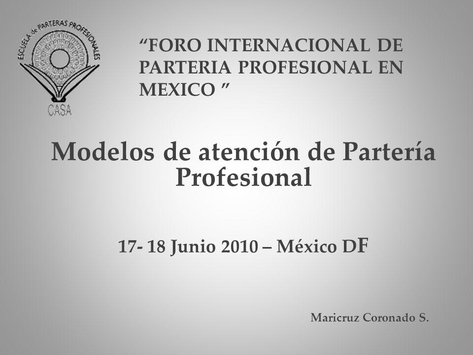 Modelos de atención de Partería Profesional 17- 18 Junio 2010 – México D F Maricruz Coronado S. FORO INTERNACIONAL DE PARTERIA PROFESIONAL EN MEXICO