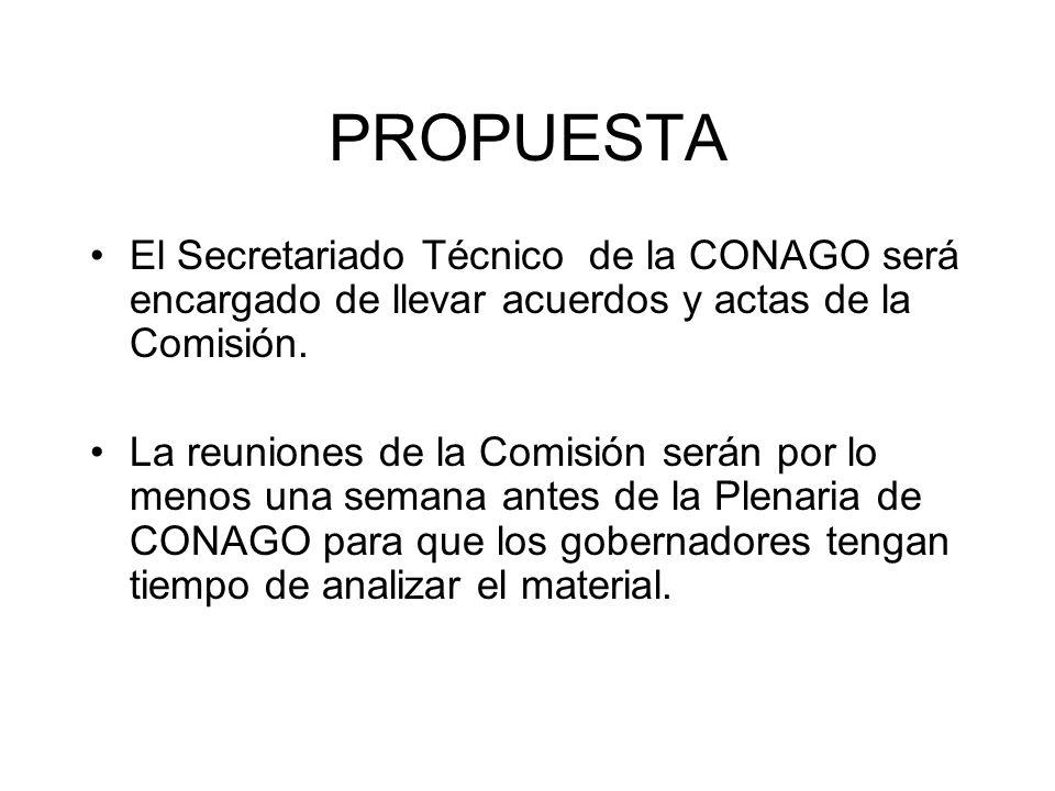 PROPUESTA El Secretariado Técnico de la CONAGO será encargado de llevar acuerdos y actas de la Comisión.