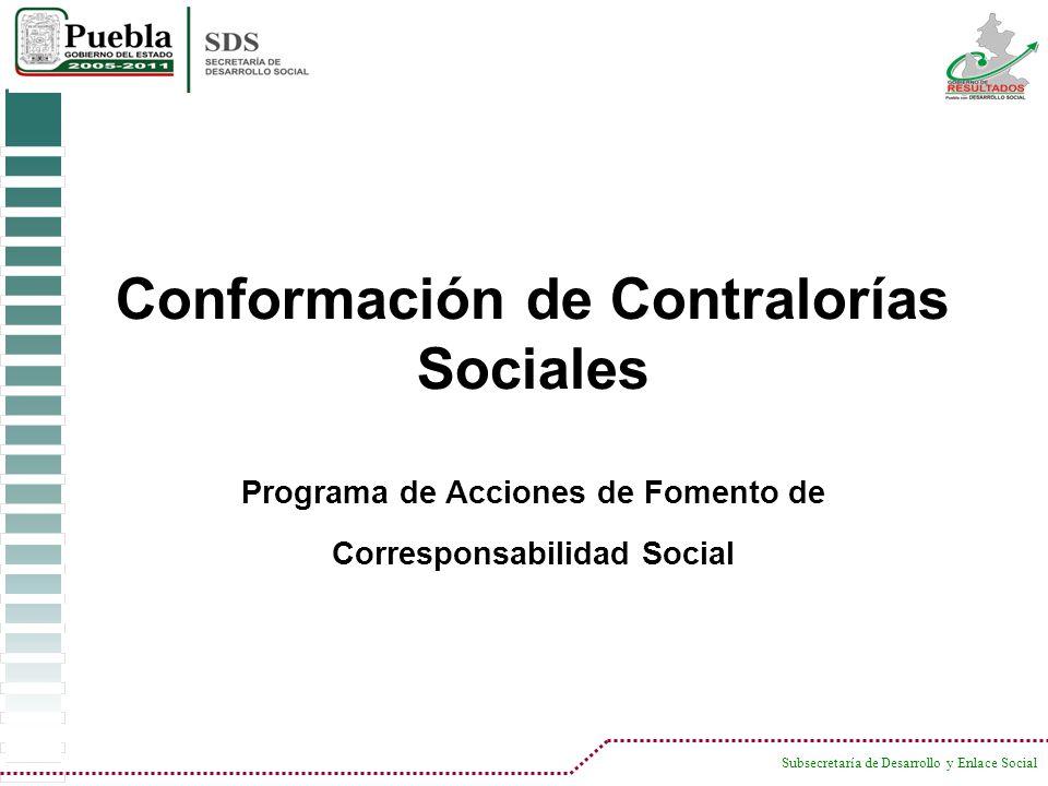 Subsecretaría de Desarrollo y Enlace Social El objetivo principal de la conformaci ó n de contralor í as sociales es brindar tanto a los ciudadanos como a los beneficiarios directos un mayor nivel de transparencia de los recursos.