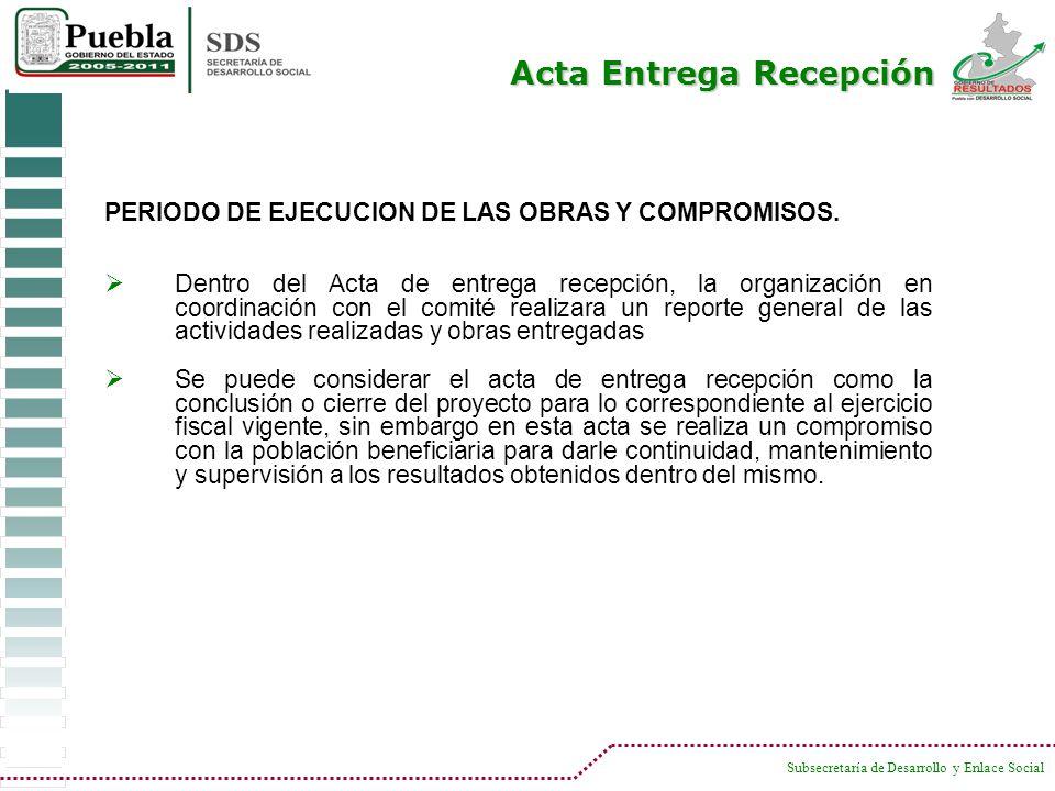 Subsecretaría de Desarrollo y Enlace Social Acta Entrega Recepción PERIODO DE EJECUCION DE LAS OBRAS Y COMPROMISOS. Dentro del Acta de entrega recepci