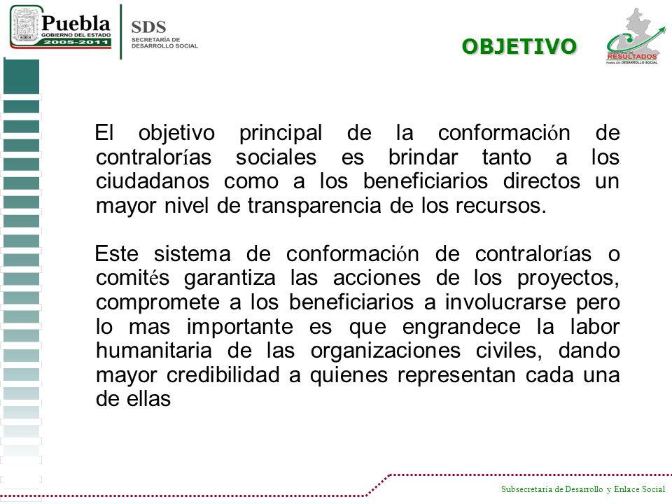 Subsecretaría de Desarrollo y Enlace Social El objetivo principal de la conformaci ó n de contralor í as sociales es brindar tanto a los ciudadanos co