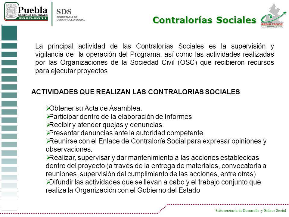 Subsecretaría de Desarrollo y Enlace Social La principal actividad de las Contralorías Sociales es la supervisión y vigilancia de la operación del Pro