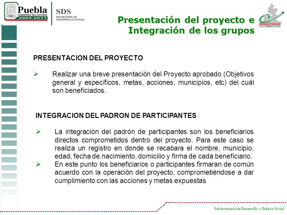 Subsecretaría de Desarrollo y Enlace Social PRESENTACION DEL PROYECTO Realizar una breve presentación del Proyecto aprobado (Objetivos general y espec