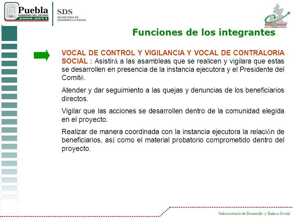 Subsecretaría de Desarrollo y Enlace Social VOCAL DE CONTROL Y VIGILANCIA Y VOCAL DE CONTRALORIA SOCIAL : Asistir á a las asambleas que se realicen y