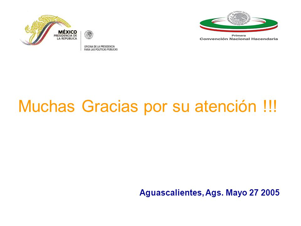 Muchas Gracias por su atención !!! Aguascalientes, Ags. Mayo 27 2005