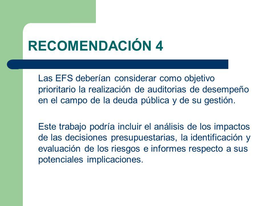 RECOMENDACIÓN 4 Las EFS deberían considerar como objetivo prioritario la realización de auditorias de desempeño en el campo de la deuda pública y de su gestión.