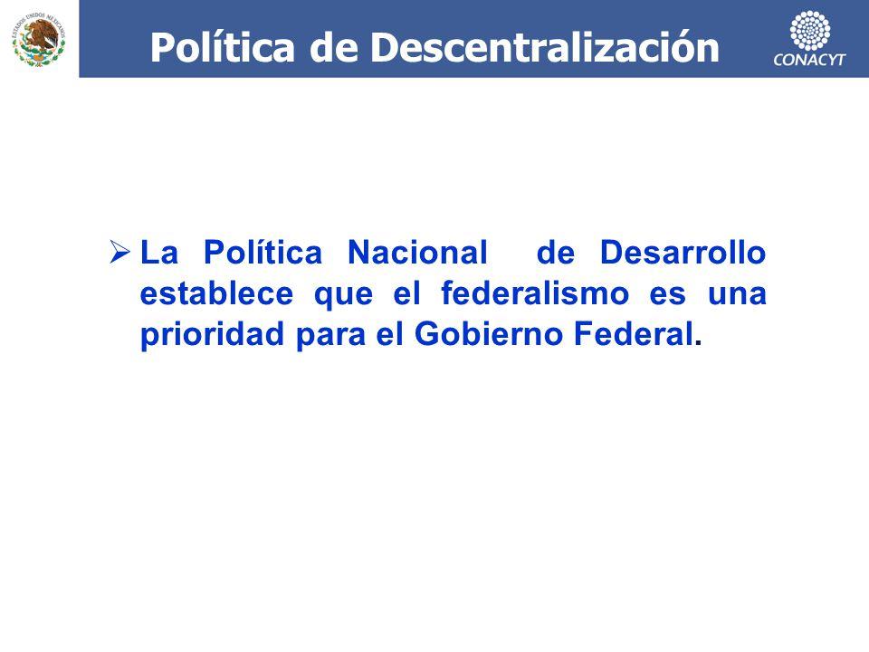 Política de Descentralización La Política Nacional de Desarrollo establece que el federalismo es una prioridad para el Gobierno Federal.