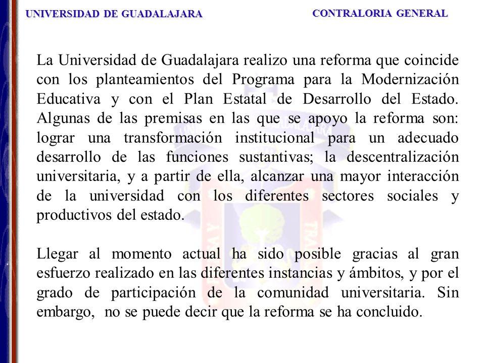 UNIVERSIDAD DE GUADALAJARA CONTRALORIA GENERAL La Universidad de Guadalajara realizo una reforma que coincide con los planteamientos del Programa para la Modernización Educativa y con el Plan Estatal de Desarrollo del Estado.
