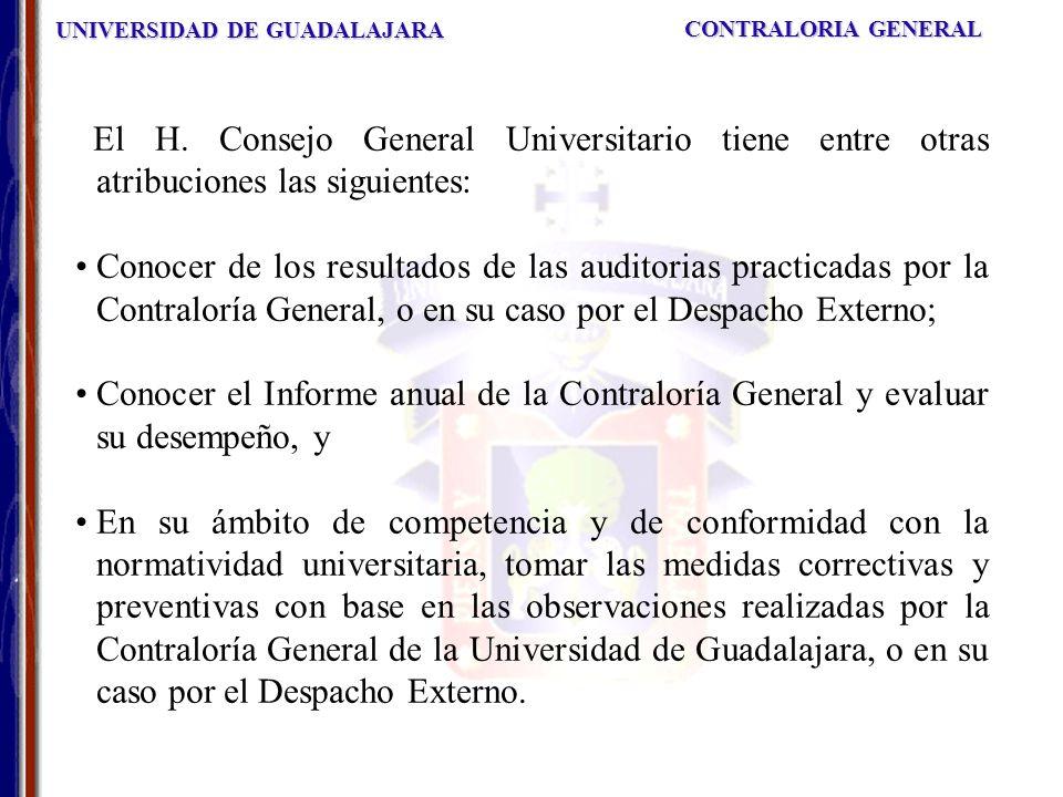 UNIVERSIDAD DE GUADALAJARA CONTRALORIA GENERAL El H. Consejo General Universitario tiene entre otras atribuciones las siguientes: Conocer de los resul