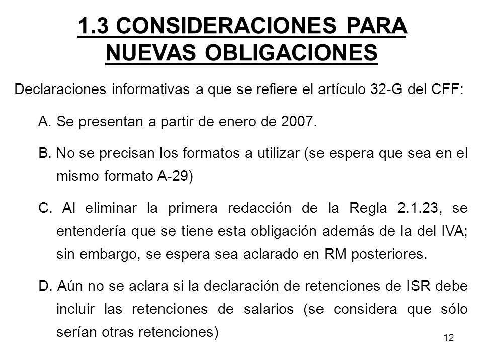 12 1.3 CONSIDERACIONES PARA NUEVAS OBLIGACIONES Declaraciones informativas a que se refiere el artículo 32-G del CFF: A. Se presentan a partir de ener