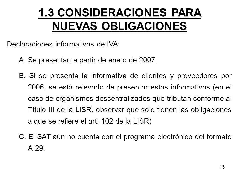 13 1.3 CONSIDERACIONES PARA NUEVAS OBLIGACIONES Declaraciones informativas de IVA: A. Se presentan a partir de enero de 2007. B. Si se presenta la inf