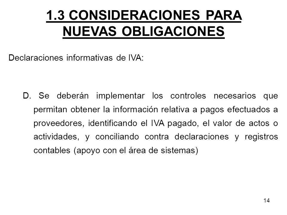 14 1.3 CONSIDERACIONES PARA NUEVAS OBLIGACIONES Declaraciones informativas de IVA: D. Se deberán implementar los controles necesarios que permitan obt