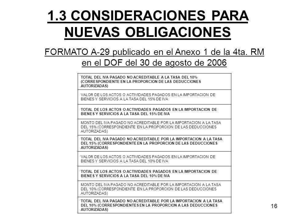 16 FORMATO A-29 publicado en el Anexo 1 de la 4ta. RM en el DOF del 30 de agosto de 2006 1.3 CONSIDERACIONES PARA NUEVAS OBLIGACIONES TOTAL DEL IVA PA