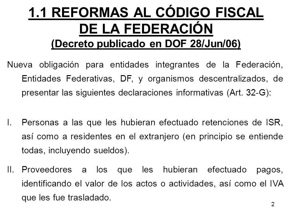 2 1.1 REFORMAS AL CÓDIGO FISCAL DE LA FEDERACIÓN (Decreto publicado en DOF 28/Jun/06) Nueva obligación para entidades integrantes de la Federación, En