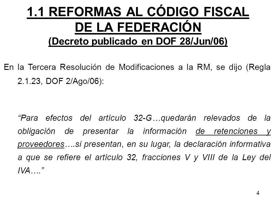 4 1.1 REFORMAS AL CÓDIGO FISCAL DE LA FEDERACIÓN (Decreto publicado en DOF 28/Jun/06) En la Tercera Resolución de Modificaciones a la RM, se dijo (Reg